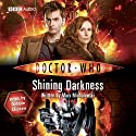 Doctor Who: Shining Darkness (       UNABRIDGED) by Mark Michalowski Narrated by Debbie Chazen