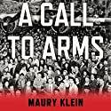 A Call to Arms: Mobilizing America for World War II Audiobook by Maury Klein Narrated by Ben Bartolone