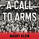A Call to Arms: Mobilizing America for World War II | Maury Klein