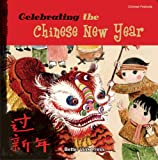 Celebrating the Chinese New Year (Chinese Festivals)
