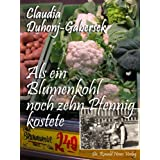 Als ein Blumenkohl noch zehn Pfennig kostetevon &#34;Claudia Duhonj-Gabersek&#34;