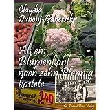 """Als ein Blumenkohl noch zehn Pfennig kostetevon """"Claudia Duhonj-Gabersek"""""""