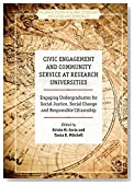 Civic Engagement and Community Service at Research Universities: Engaging Undergraduates for Social Justice, Social Change and Responsible Citizenship ... Global Citizenship Education and Democracy)