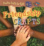 Friendship Crafts (Creative Crafts for Kids)