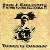 Things Is Changinby Fred Eaglesmith