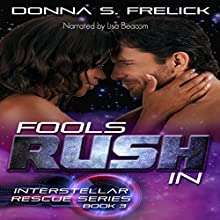 Fools Rush In: The Interstellar Rescue Series, Book 3 Audiobook by Donna S. Frelick Narrated by Lisa Beacom