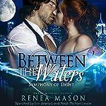 Between the Waters: Symphony of Light, Book #2 | Renea Mason