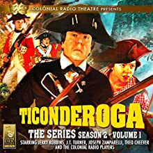 TICONDEROGA - The Series, Season 2, Vol. 1 Performance by Jerry Robbins Narrated by Jerry Robbins, J.T. Turner, Joseph Zamparelli, Theo Cheever,  The Colonial Radio Players