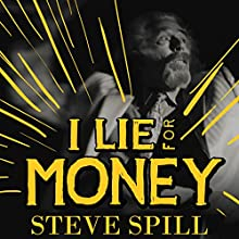 I Lie for Money: Candid, Outrageous Stories from a Magician's Misadventures (       UNABRIDGED) by Steve Spill Narrated by Oliver Wyman