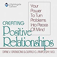 Creating Positive Relationships: Your Power to Turn Problems into Peace of Mind  by Gerald G. Jampolsky, Diane V. Cirincione Narrated by Gerald G. Jampolsky, Diane V. Cirincione