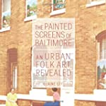 The Painted Screens of Baltimore: An...