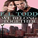 We Belong Together: Forever and Ever #5 Audiobook by E. L. Todd Narrated by Nick J. Russo, Fauna Nyx