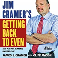Jim Cramer's Getting Back to Even (       ABRIDGED) by James J. Cramer Narrated by James J. Cramer