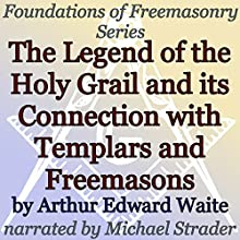 The Legend of the Holy Grail and Its Connection with Templars and Freemasons: Foundations of Freemasonry Series (       UNABRIDGED) by Arthur Edward Waite Narrated by Michael Strader