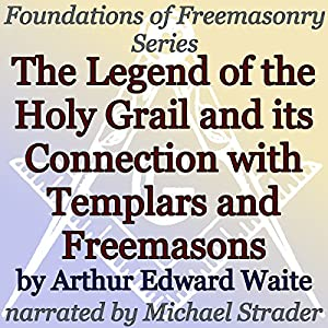 The Legend of the Holy Grail and Its Connection with Templars and Freemasons Audiobook