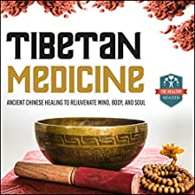 Tibetan Medicine: Ancient Chinese Healing to Rejuvenate Mind, Body, and Soul (       UNABRIDGED) by The Healthy Reader Narrated by Violet Meadow