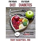 Fix Your Diet, Fix Your Diabetes: Your Dietary Solution to Reversing Diabetes Hörbuch von Tony Hampton MD Gesprochen von: Skyler Morgan