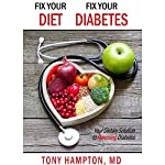 Fix Your Diet, Fix Your Diabetes: Your Dietary Solution to Reversing Diabetes   Tony Hampton MD