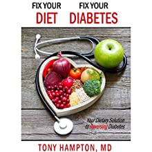 Fix Your Diet, Fix Your Diabetes: Your Dietary Solution to Reversing Diabetes Audiobook by Tony Hampton MD Narrated by Skyler Morgan