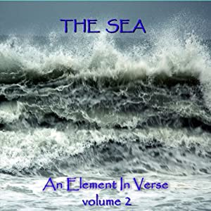 The Sea - An Element in Verse: Volume 2 | [Alfred Lord Tennyson, Algernon Charles Swinburne, John Keats, Percy Bysshe Shelley]