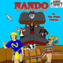 Nando the Healthy Hero vs. the Pizza Pirates: Vs. Series, Book 2 Audiobook by Michael Joseph Fernandez Narrated by Kristi Drude