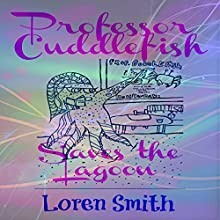 Professor Cuddlefish Saves the Lagoon Audiobook by Loren Smith Narrated by Miles Taber