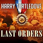 Last Orders: War That Came Early, Book 6 (       UNABRIDGED) by Harry Turtledove Narrated by Todd McLaren