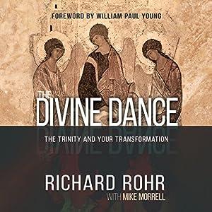 The Divine Dance: The Trinity and Your Transformation Hörbuch von Richard Rohr Gesprochen von: Arthur Morey