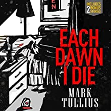 Each Dawn I Die (       UNABRIDGED) by Mark Tullius Narrated by Tee Quillin