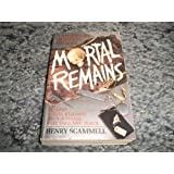Mortal Remains: A True Story of Ritual Murder ~ Henry Scammell