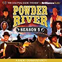 Powder River - Season Five: A Radio Dramatization  by Jerry Robbins Narrated by Jerry Robbins, Derek Aalerud, Lincoln Clark, Joseph Zamparelli, Deniz Cordell, Diane Lind,  The Colonial Radio Players