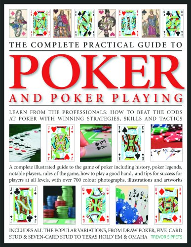 The Complete Practical Guide to Poker & Poker Playing: A Complete Illustrated Guide To The Game Of Poker - Including