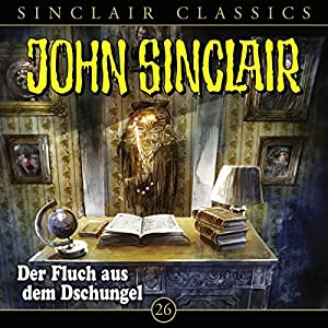 Der Fluch aus dem Dschungel (John Sinclair Classics 26) Hörspiel