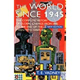 The World Since 1945: A Complete History of Global Change from 1945 to the Presentby T. Vadney