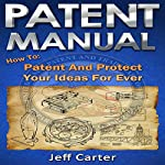 Patent Manual: How to Patent and Protect Your Ideas Forever |  How To eBooks
