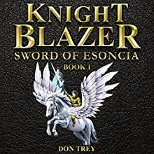 Knight Blazer: Sword of Esoncia, Book 1 (       UNABRIDGED) by Don Trey Narrated by Alexander Masters