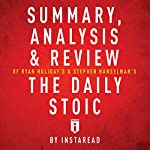 Summary, Analysis & Review of Ryan Holiday's and Stephen Hanselman's the Daily Stoic by Instaread |  Instaread