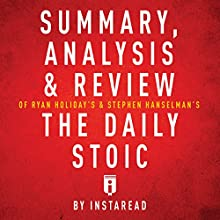 Summary, Analysis & Review of Ryan Holiday's and Stephen Hanselman's the Daily Stoic by Instaread Audiobook by  Instaread Narrated by Dwight Equitz