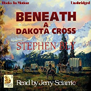 Beneath A Dakota Cross: Fortunes of the Black Hills, Book 1 | [Stephen Bly]