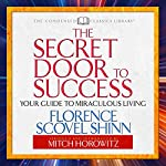 The Secret Door to Success: Your Guide to Miraculous Living | Florence Scovel Shinn,Mitch Horowitz