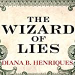 The Wizard of Lies: Bernie Madoff and the Death of Trust | Diana B. Henriques