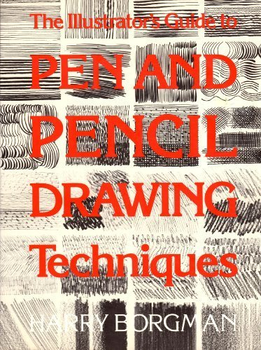 Illustrator's Guide to Pen and Pencil Drawing Techniques - Harry Borgman