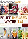 Fruit Infused Water: 125 Delicious Re...
