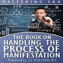 Mastering You: The Book on Handling the Process of Manifestation (       UNABRIDGED) by Maxwell Toliver Narrated by Jaicie Kirkpatrick