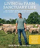 Living the Farm Sanctuary Life:The Ultimate Guide to Eating Mindfully, Living Longer, and Feeling Better Every Day