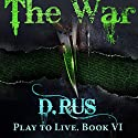 The War: Play to Live, Book 6 Audiobook by D. Rus Narrated by Michael Goldstrom
