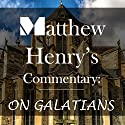 Matthew Henry's Commentary: On Galatians Audiobook by Matthew Henry Narrated by Charles Olsen