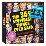 365 Stupidest Things Ever Said Calendar 2011 (0761153446) by Kathryn Petras