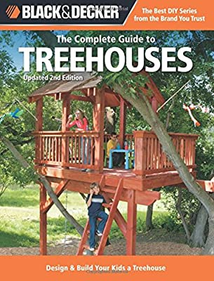 Black & Decker The Complete Guide to Treehouses, 2nd edition: Design & Build Your Kids a Treehouse (Black & Decker Complete Guide) by Cool Springs Press