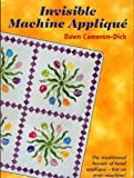 Invisible Machine Applique: The Traditional Beauty of Hand Applique - But on Your Machine